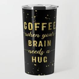 "LINK - SOCIETY6 Travel Mug ""TEXT ART GOLD Coffee - when your brain needs a hug"""