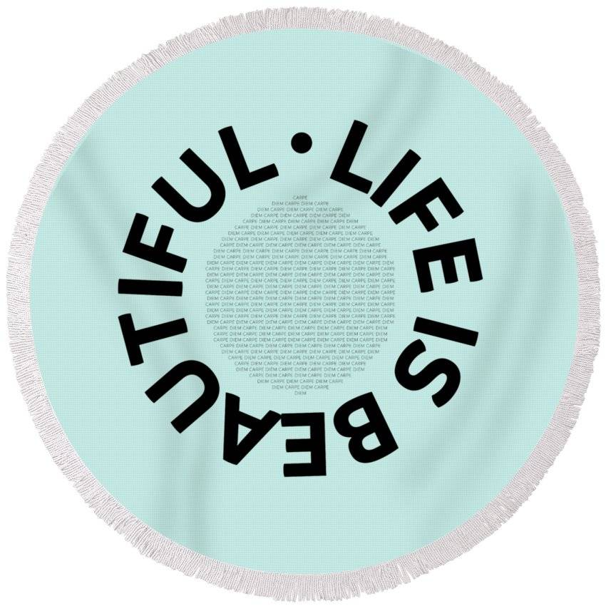 "LINK - PIXELS.COM - Round Beach Towel - ""Text Art LIFE IS BEAUTIFUL - Carpe Diem"""